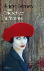 alice ferney,cherchez la femme,roman,littérature française,mariage,couple,famille,adultère,divorce,culture