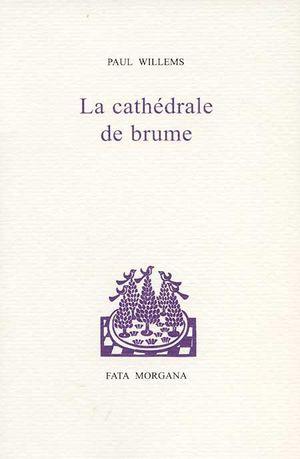 willems,paul,la cathédrale de brume,littérature française,belgique,nouvelles,poésie,imaginaire,culture