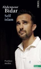 abdennour bidar,self islam,essai,islam,foi,religion,mysticisme,soufisme,tradition,modernité,spiritualité,liberté,culture,histoire d'un islam personnel,témoignage,littérature française