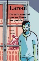 laroui,fouad,ce vain combat que tu livres au monde,roman,littérature française,français,maghrébins,culture,religion,hommes et femmes,couple,société,islamisme