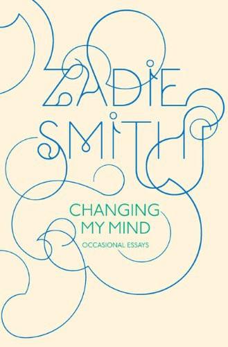 smith,zadie,changer d'avis,essai,littérature anglaise,lecture,cinéma,autobiographie,écriture,culture
