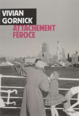 vivian gornick,attachement féroce,récit,autobiographie,littérature anglaise,etats-unis,apprentissage,new york,famille,culture,relations