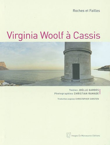 joëlle gardes,christian ramade,virginia woolf à cassis,textes,photographies;littérature française,cassis,vacances,bloomsbury,culture