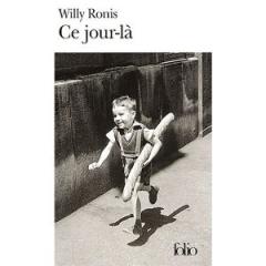 ronis,willy,ce jour-là,essai,photographie,littérature française,photos,textes,autoportrait,culture