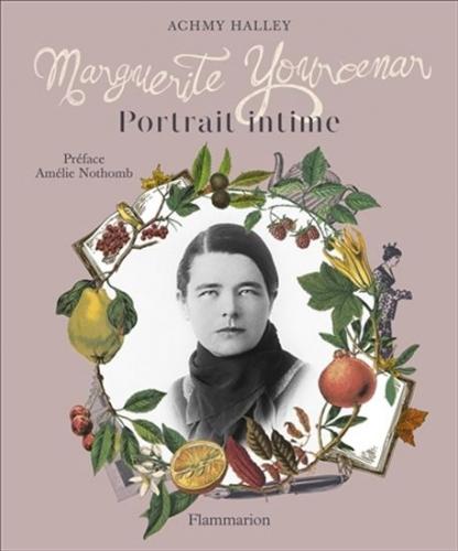 achmy halleu,marguerite yourcenar,portrait intime,essai,littérature française,culture,grace frick,petite plaisance,amélie nothomb