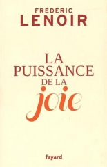 lenoir,frédéric,la puissance de la joie,essai,littérature française,plaisir,bonheur,joie,réflexion,cheminement personnel,culture