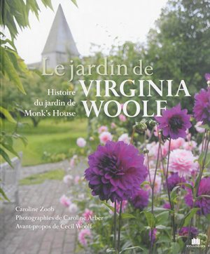 zoob,caroline,le jardin de virginia woolf,histoire du jardin,monk's house,photographies,caroline arber,album illustré,littérature anglaise,culture