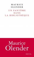 olender,maurice,un fantôme dans la bibliothèque,essai,littérature française,lecture,écriture,archives,mémoire,culture
