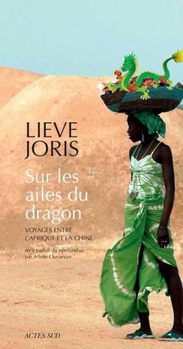 joris,lieve,sur les ailes du dragon,voyages entre l'afrique et la chine,récit,littérature néerlandaise,belgique,commerce,échanges,rencontres,afrique,chine,culture