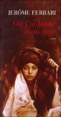 ferrari,jérôme,où j'ai laissé mon âme,roman,littérature française,guerre,algérie,indochine,torture,foi,culture