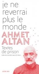 ahmet altan,je ne reverrai plus le monde,textes de prison,littérature turque,témoignage,écriture,liberté,résistance,culture,turquie