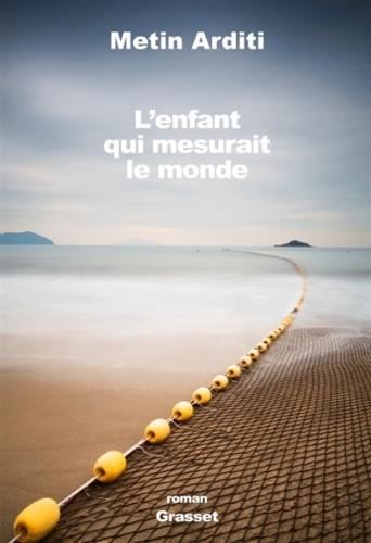 metin arditi,l'enfant qui mesurait le monde,roman,littérature française,grèce,enfant,autisme,famille,culture