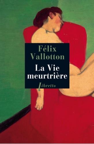 vallotton,la vie meurtrière,roman,littérature française,dessins,autobiographie,fatalité,art,autoportrait,suicide,culture