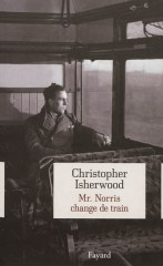 isherwood,christopher,mr. norris change de train,roman,littérature anglaise,berlin,années trente,nazisme,amitié,culture