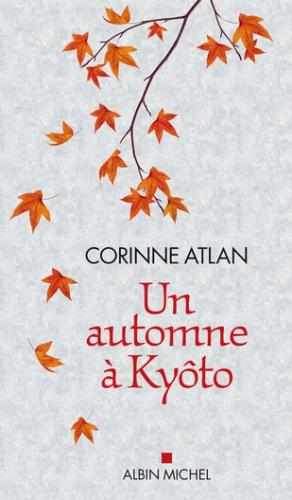 corinne atlan,un automne à kyoto,essai,littérature française,japon,culture,kyoto,spiritualité,mentalité,nature