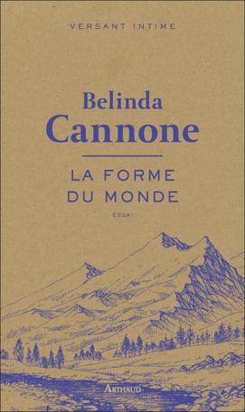belinda cannone,la forme du monde,essai,autobiographie,marche,montagne,émerveillement,pensée,culture