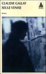 gallay,seule venise,roman,littérature française,venise,amour,rencontres,vie,culture