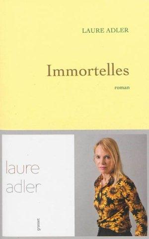 adler,laure,immortelles,roman,littérature française,amitié,femmes,france,culture