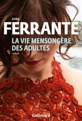 ferrante,la vie mensongère des adultes,roman,littérature italienne,naples,adolescence,famille,amitié,études,amour,sexe,société,culture