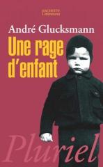 glucksmann,andré,une rage d'enfant,récit,autobiographie,philosophie,combat,nazisme,anticommunisme,liberté,colère,culture