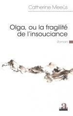 catherine meeùs,olga,ou la fragilité de l'insouciance,roman,littérature française,écrivain belge,culture