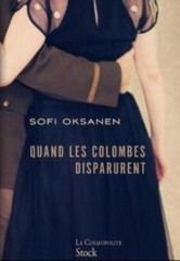 oksanen,sofi,quand les colombes disparurent,roman,littérature finnoise,estonie,nazisme,urss,guerre,occupation,résistance,collaboration,culture