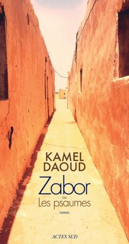 kamel daoud,zabor ou les psaumes,roman,littérature française,algérie,lecture,écriture,société arabe,culture