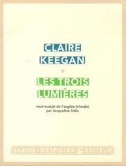 keegan,claire,les trois lumières,littérature anglaise,irlande,enfance,famille,accueil,apprentissage,amour,culture