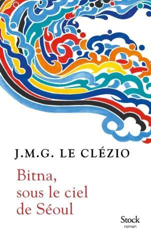 le clézio,bitna,sous le ciel de séoul,roman,conte,littérature française,séoul,corée,culture