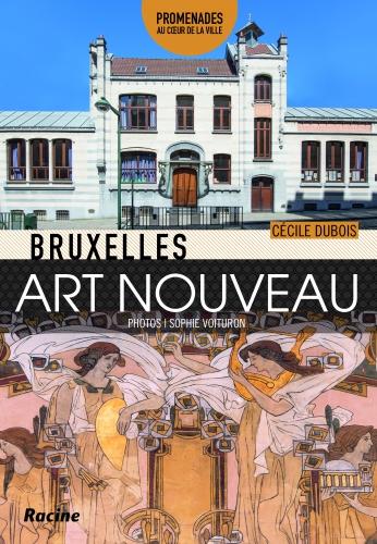 bruxelles art nouveau,cécile dubois,sophie voituron,promenades au coeur de la ville,bruxelles,art nouveau,architecture,guide,photos,plans,culture