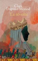 clara dupont-monod,la révolte,roman,littérature française,aliénor d'aquitaine,richard coeur de lion,pouvoir,guerre,culture
