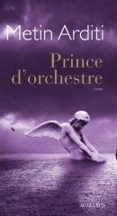 metin arditi,prince d'orchestre,roman,littérature française,chef d'orchestre,musique,jeu,secret,solitude,culture